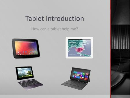 Tablet Introduction How <strong>can</strong> a tablet help me?. What are tablets used for ?  Information Consumption  Internet surfing  Email  Chat  Watching Video.