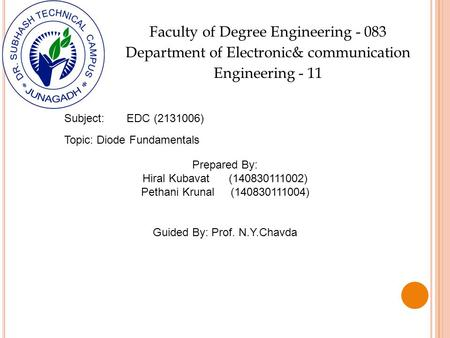 Faculty of Degree Engineering - 083 Department of Electronic& communication Engineering - 11 Subject: EDC (2131006) Topic: <strong>Diode</strong> Fundamentals Prepared.