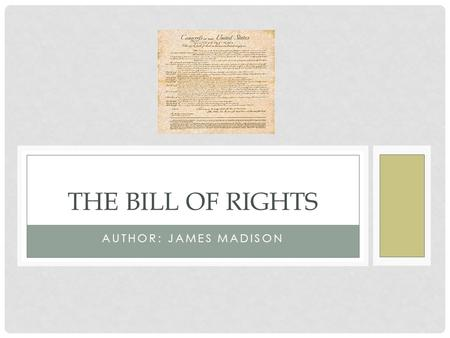 AUTHOR: JAMES MADISON THE BILL OF RIGHTS. WHAT IS IT? The first 10 amendments of the U.S. Constitution Guarantee citizens of the U.S. certain freedoms.