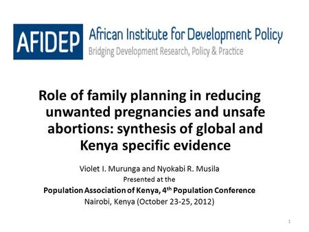 1 Role of family planning in reducing unwanted pregnancies and unsafe <strong>abortions</strong>: synthesis of global and Kenya specific evidence Violet I. Murunga and.