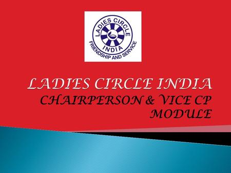 CHAIRPERSON & VICE CP MODULE. <strong>Circle</strong> is the 'SINGLE MOST IMPORTANT' Unit of THE LADIES <strong>CIRCLE</strong> MOVEMENT Meet at least 12 times a year excluding the AGM.