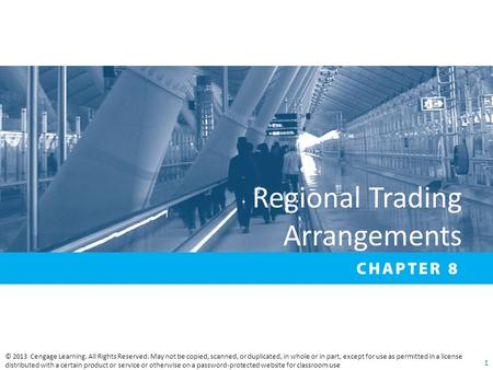 Regional Trading Arrangements © <strong>2013</strong> Cengage Learning. All Rights Reserved. May not be copied, scanned, or duplicated, in whole or in part, except for.