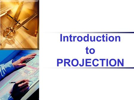 Introduction to PROJECTION. PROJECTION is defined as an image or a drawing of an object made on a plane.