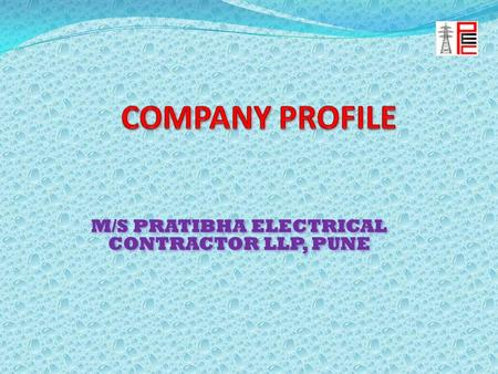 M/S PRATIBHA ELECTRICAL CONTRACTOR LLP, PUNE. INTRODUCTION Date: 26 / 05 / 2016 Dear Sir, We, Pratibha Electrical Contractor LLP established <strong>in</strong> a year.