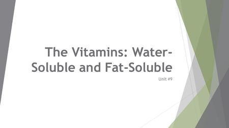 The <strong>Vitamins</strong>: Water- Soluble and Fat-Soluble Unit #9.