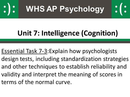 WHS AP Psychology Unit 7: Intelligence (Cognition) Essential Task 7-3:Explain how psychologists design tests, including standardization strategies <strong>and</strong>.