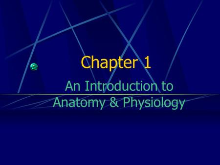 Chapter 1 An Introduction to <strong>Anatomy</strong> & <strong>Physiology</strong>.