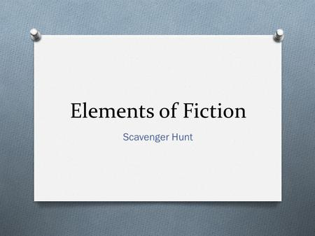 Elements of Fiction Scavenger Hunt. Character O The people, animals, or imaginary creatures that take part in the action of a story.