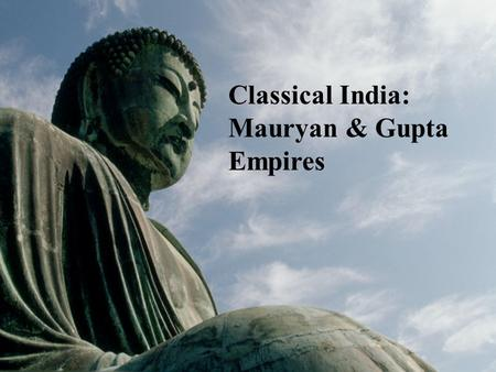 Classical India: <strong>Mauryan</strong> & Gupta Empires. <strong>Mauryan</strong> Dynasty (305 BCE-232 BCE) Aryan Influence: language and social structure. Also led to the development.