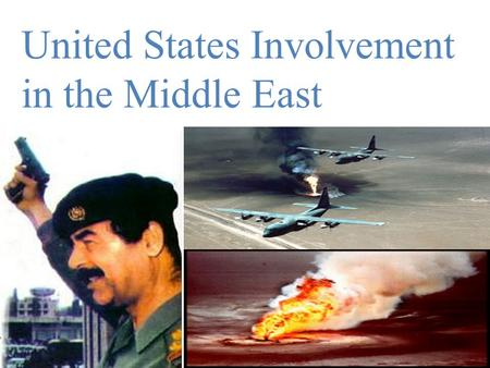 United States Involvement in the Middle East.  <strong>Iraq</strong>  Iran-<strong>Iraq</strong> War  Afghanistan  Persian Gulf War 1 (Operation Desert Storm)  Persian Gulf War 2.
