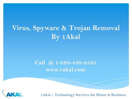 1-888-439-2525  Virus, Spyware & Trojan Removal By 1Akal 1Akal – Technology Services for Home & Business.