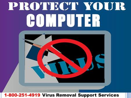 1-800-251-4919 <strong>Virus</strong> Removal Support Services. H OW TO K EEP Y OUR C OMPUTER F REE F ROM V IRUS T HREAT ? <strong>Virus</strong> can attack your PC any time without any.