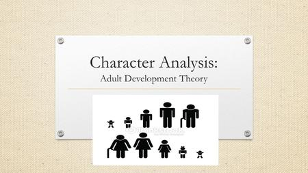 Character Analysis: Adult <strong>Development</strong> Theory. Assignment Using Adult <strong>Development</strong> Theory, you will analyze each of the 4 main characters (Snowman, Jimmy,