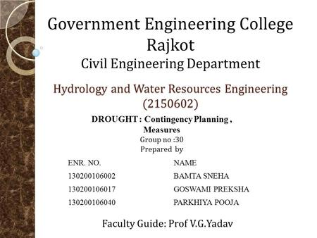Hydrology and Water Resources Engineering (2150602) Government Engineering College Rajkot Civil Engineering Department Faculty Guide: Prof V.G.Yadav DROUGHT.