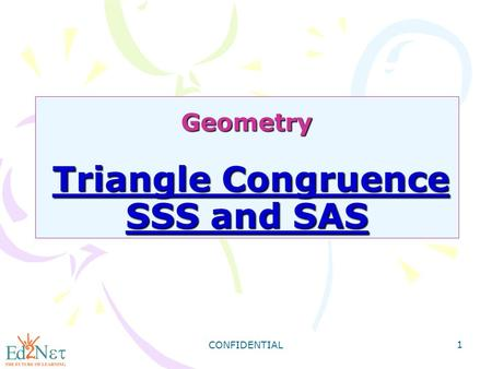 CONFIDENTIAL 1 Geometry <strong>Triangle</strong> Congruence SSS and SAS.