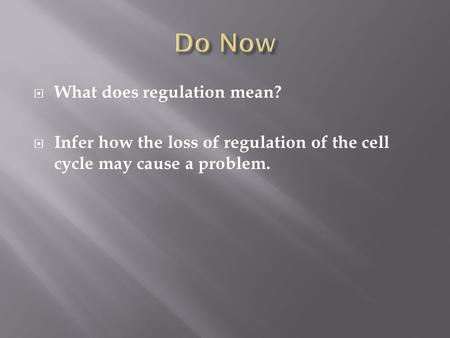  What does regulation mean?  Infer how the loss of regulation of the cell cycle may cause a problem.