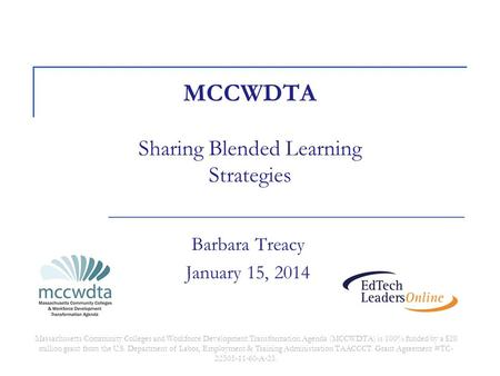 MCCWDTA Sharing Blended Learning Strategies Barbara Treacy January 15, 2014 Massachusetts Community Colleges and Workforce Development Transformation Agenda.