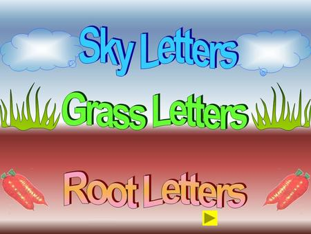 Sky Letters Grass Letters Root Letters.