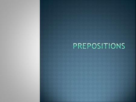  Prepositions link nouns, pronouns, and phrases to other words in a sentence.