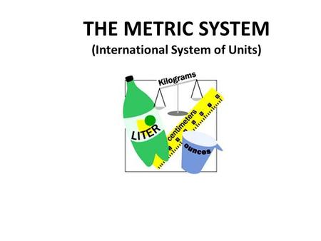 THE METRIC SYSTEM (International System of Units)