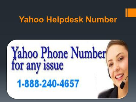 Yahoo Helpdesk Number. Yahoo Phone Number 1 888 240 4657 When An