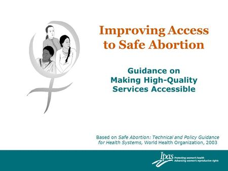 Improving Access to Safe <strong>Abortion</strong> Guidance on Making High-Quality Services Accessible Based on Safe <strong>Abortion</strong>: Technical and Policy Guidance for Health.