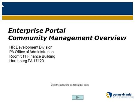 HR Development Division PA Office of Administration Room 511 Finance Building Harrisburg PA 17120 Enterprise Portal Community <strong>Management</strong> Overview Click.