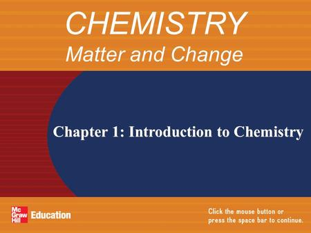 Chapter 1: Introduction to Chemistry CHEMISTRY <strong>Matter</strong> and Change.