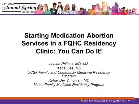 Starting Medication <strong>Abortion</strong> Services in a FQHC Residency Clinic: You Can Do It! Lealah Pollock, MD, MS Isabel Lee, MD UCSF Family and Community Medicine.