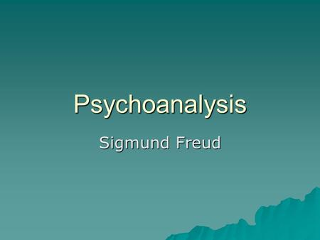 Psychoanalysis <strong>Sigmund</strong> Freud. Psychoanalysis  Theory developed by <strong>Sigmund</strong> Freud to explain human mind and behaviour.  Main methods: –Case studies –Free.