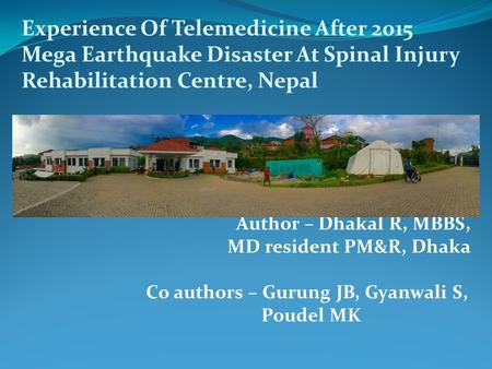 Experience Of Telemedicine After <strong>2015</strong> Mega <strong>Earthquake</strong> Disaster At Spinal Injury Rehabilitation Centre, <strong>Nepal</strong> Author – Dhakal R, MBBS, MD resident PM&R,