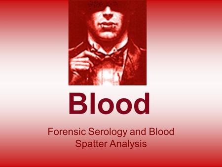 <strong>Blood</strong> Forensic Serology and <strong>Blood</strong> Spatter <strong>Analysis</strong>.