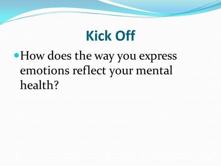 Kick Off How does the way you express emotions reflect your mental health?