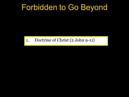 Forbidden to Go Beyond 1.Doctrine of Christ (2 John 9-11)
