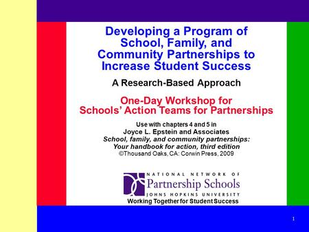 1 Developing a Program of School, Family, and Community Partnerships to Increase Student Success A Research-Based Approach One-<strong>Day</strong> Workshop for Schools'