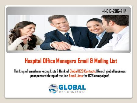Hospital Office Managers Email & Mailing List Thinking of email marketing Lists? Think of Global B2B Contacts! Reach global business prospects with top.