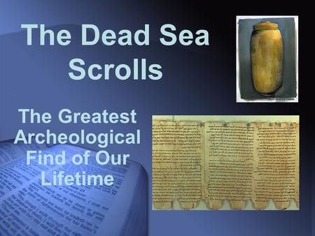 The Dead <strong>Sea</strong> Scrolls The Greatest Archeological Find of Our Lifetime.