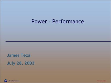 Life in the AtacamaCarnegie Mellon <strong>Power</strong> – Performance James Teza July 28, 2003.