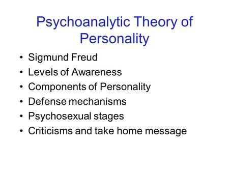 Psychoanalytic Theory of Personality <strong>Sigmund</strong> Freud Levels of Awareness Components of Personality Defense mechanisms Psychosexual stages Criticisms and.