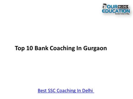 Top 10 Bank Coaching In Gurgaon Best SSC Coaching In Delhi.
