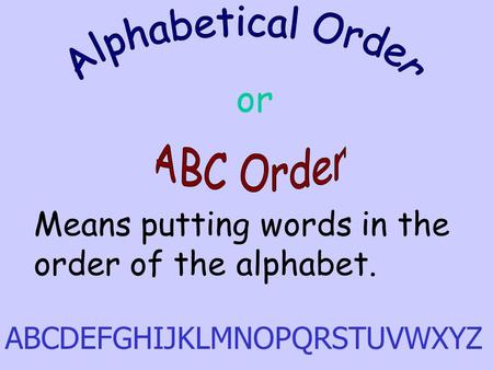 Or Means Putting Words In The Order Of The Alphabet Abcdefghijklmnopqrstuvwxyz Ppt Download