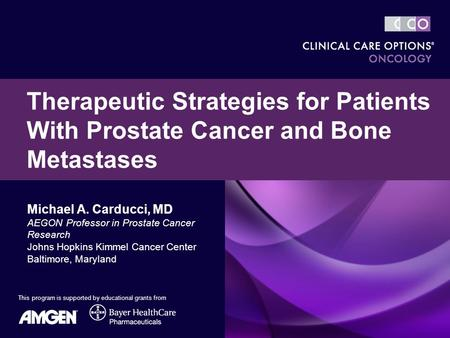 Michael A. Carducci, MD AEGON Professor in Prostate Cancer Research Johns Hopkins Kimmel Cancer Center Baltimore, Maryland Therapeutic Strategies for <strong>Patients</strong>.