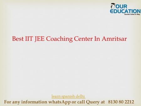 For any information whatsApp or call Query at 8130 80 2212 Best IIT JEE Coaching Center In Amritsar learn spanish delhi.