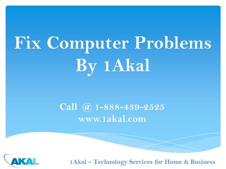 1-888-439-2525  Fix Computer Problems By 1Akal 1Akal – Technology Services for Home & Business.
