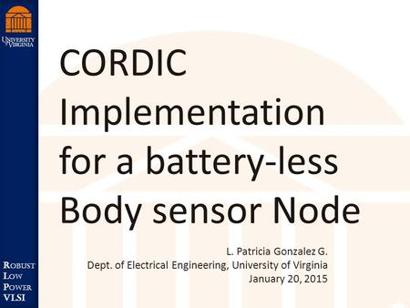 Robust Low <strong>Power</strong> VLSI R obust L ow P ower VLSI CORDIC Implementation for a battery-less Body sensor Node L. Patricia Gonzalez G. Dept. of Electrical Engineering,