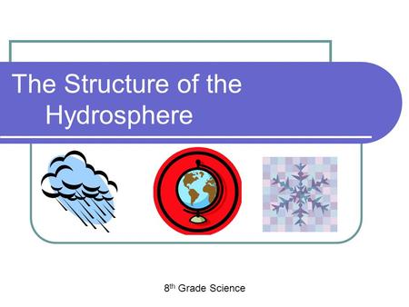 The Structure <strong>of</strong> the Hydrosphere 8 th Grade Science.