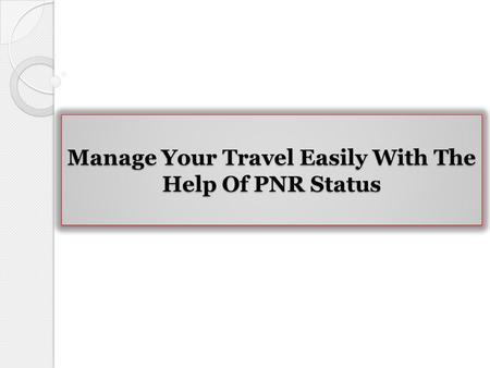Manage Your Travel Easily With The Help <strong>Of</strong> PNR Status.