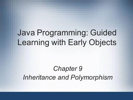 <strong>Java</strong> Programming: Guided Learning with Early Objects Chapter 9 <strong>Inheritance</strong> and Polymorphism.