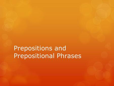 Prepositions and Prepositional Phrases. What is a preposition?  A connecting word like in, of, near, between or outside. It is always followed by a noun.