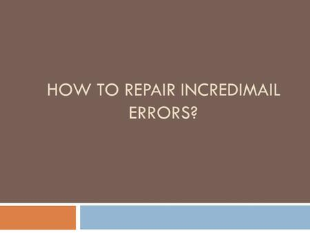 HOW TO REPAIR INCREDIMAIL ERRORS?. Overview  IncrediMail is one of the desktop-based e-mail programs which allocate you to share newsletter email messages.